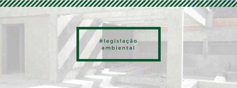 Legislação ambiental: saiba se seu empreendimento precisa de licença ambiental